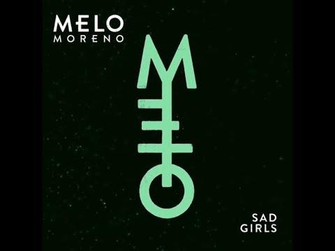 Melo Moreno - Sad Girls