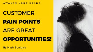 FOCUS ON CUSTOMER PAIN POINTS - To differentiate your brand and move away from the competition.