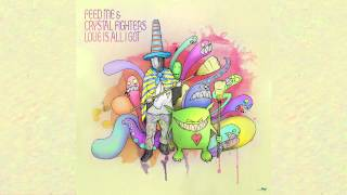 Feed Me & Crystal Fighters   Love Is All I Got (Audio)