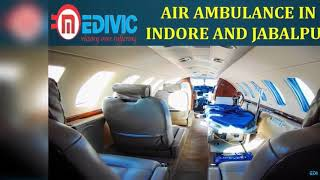 Take Leading Exigency Medical Support Air Ambulance in Indore and Jabalpur