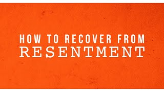 How To Recover From Resentment