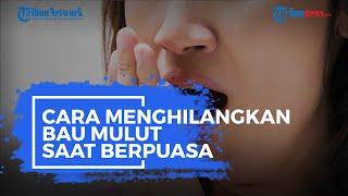 Cara Menghilangkan Bau Mulut saat Puasa