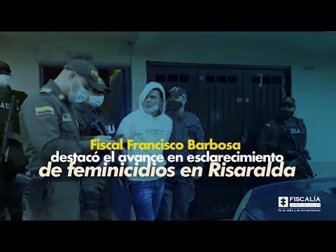 Fiscal Francisco Barbosa destacó el avance en esclarecimiento de feminicidios en Risaralda
