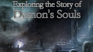 Exploring the Story of Demon's Souls (Lore)