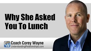 Why She Asked You To Lunch