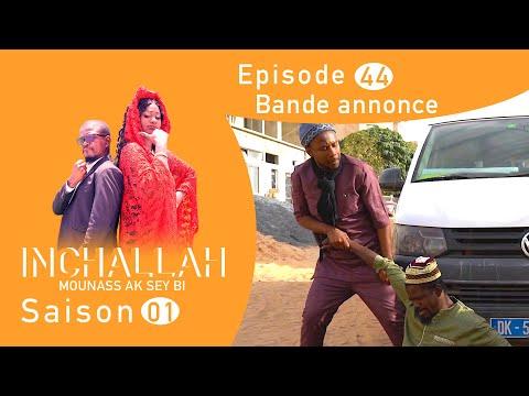 INCHALLAH, Mounass Ak Sey Bi - Saison 1 - Episode 44 : la bande annonce