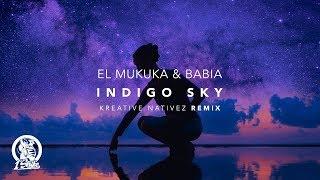 El Mukuka & Babia   Indigo Sky (Kreative Nativez Remix)