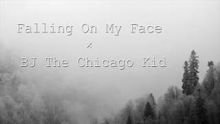 "Video thumbnail of ""BJ The Chicago Kid  - Falling On My Face (Lyrics)"""