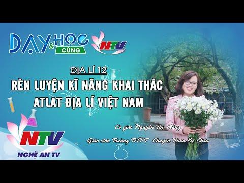 ĐỊA LÍ 12 - RÈN LUYỆN KĨ NĂNG KHAI THÁC ATLAT ĐỊA LÍ VIỆT NAM | 17h ngày 04/3/2020 (NTV)