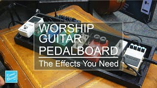 Electric Guitar For Worhsip | Essential Pedals You Need