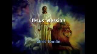 Jesus Messiah ~ Chris Tomlin ~ lyric video