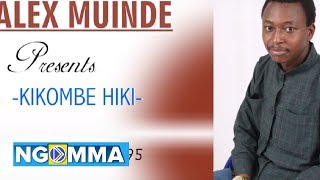 KIKOMBE HIKI  BY ALEX MUINDE