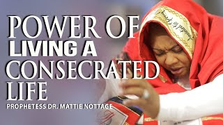 POWER OF LIVING A CONSECRATED LIFE || PROPHETESS MATTIE NOTTAGE