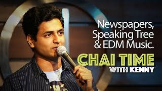Chai Time Comedy with Kenny Sebastian : Newspapers, Speaking Tree & EDM Music.