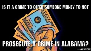 Is it a crime to offer someone money to not prosecute a crime in Alabama