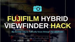 FUJIFILM HYBRID VIEWFINDER HACK // My Favorite Way To Manually Focus Through The Viewfinder