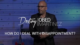 "How do I deal with Disappointment?"" - Pastor Obed Martinez"
