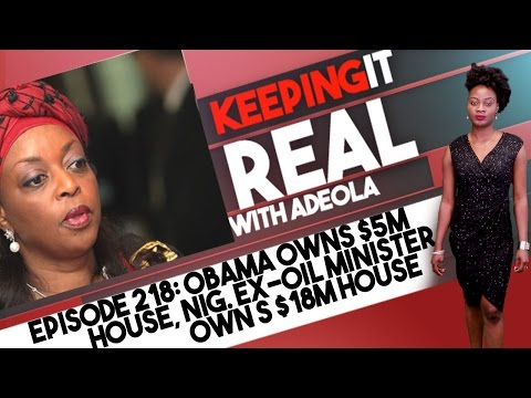 Keeping It Real With Adeola - Eps 218 (Obama Owns $5M House, Nig. Ex-Oil Minister Owns $18M House)