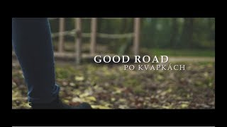 Video Good Road - Po Kvapkách (Official Video)