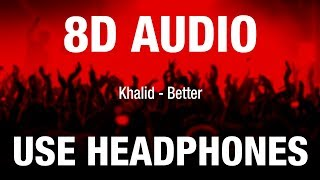 Khalid   Better | 8D AUDIO