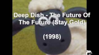 Deep Dish - The Future Of The Future (Stay Gold) (1998)