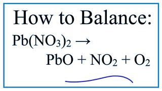 How To Balance Pb(NO3)2 = PbO + NO2 + O2  : Decomposition Of Lead (II) Nitrate