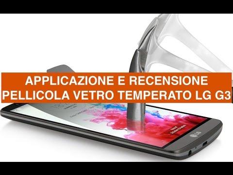 Applicazione e recensione pellicola vetro temperato LG G3