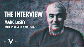 Why Invest In Aviation | Marc Lasry Interview | Real Vision