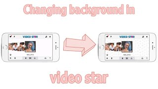 How to change your background in video star