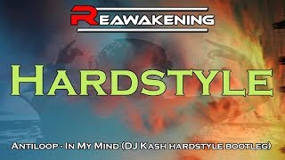 Antiloop   In My Mind (DJ Kash Hardstyle Bootleg)
