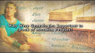 Why Were Genealogies Important to Book of Mormon Peoples? (Knowhy #76)