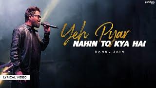 Yeh Pyar Nahi To Kya Hai - Lyrical Video | Rahul Jain