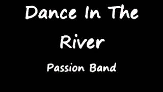 Dance In The River, Passion Band