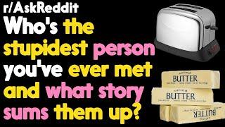 Who is the stupidest person you have ever met? r/AskReddit Reddit Stories  | Top Posts