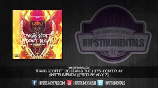 Travis Scott Ft. Big Sean & The 1975 - Don't Play [Instrumental] (Prod. By Vinylz)