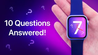 Apple Watch Series 7 – 10 BIG Questions Answered!