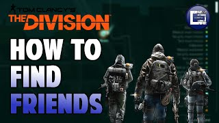 How to FIND YOUR FRIENDS that are playing The Division