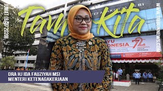 TAMU KITA - Wawancara Eksklusif Menaker Ida Fauziyah: Pengalaman Pilkada hingga Jaga Stamina