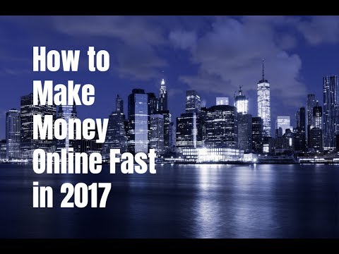 How to Make Money Online Fast in 2017