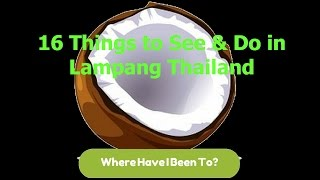 preview picture of video '16 Things to Do in Lampang Thailand'