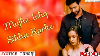 ( LYRICS ): MUJHE ISHQ SIKHA KARKE   - YouTube