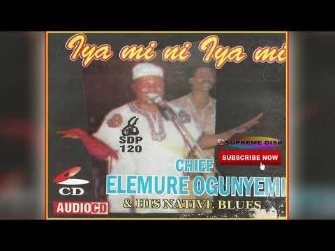 YORUBA MUSIC► Chief Elemure Ogunyemi - Iya Mi Ni Iya Mi (Full Album)