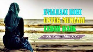 Evaluasi Diri Untuk Menjadi Lebih - KH Zainuddin MZ