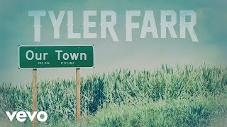 Tyler Farr - Our Town (Audio)
