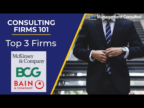 Consulting Firms 101: Top 3 Firms (MBB: McKinsey, Bain, and BCG) (Video 1 of 3)