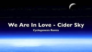 Cider Sky - We Are In Love (Cyclogenesis Remix)