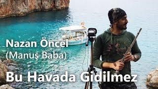 Bu Havada Gidilmez - Nazan Öncel (Manuş Baba) | Yan Flüt Solo - Mustafa Tuna