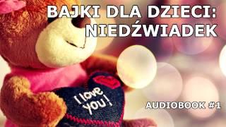 Bajki dla Dzieci #1: Niedźwiadek [Audiobook]