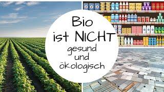 Bio ist NICHT gesund und ökologisch!