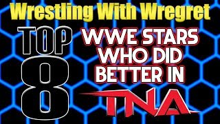 Top 8 WWE Stars Who Did Better in TNA | Wrestling With Wregret